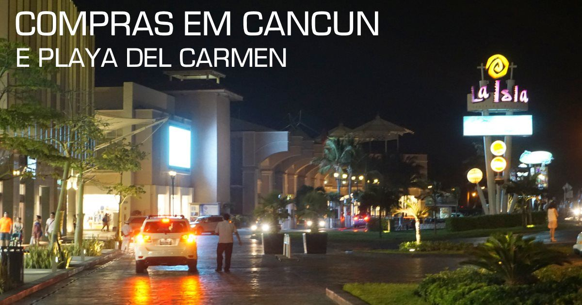 fd9ac42fb74 Onde fazer compras em Cancun e Playa del Carmen